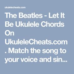 The Beatles - Let It Be Ukulele Chords On UkuleleCheats.com. Match the song to your voice and sing it perfectly. Free Transpose feature and Voice Range