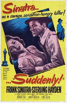Suddenly - Lewis Allen - 1954 - starring Frank Sinatra,  Sterling Hayden and James Gleason