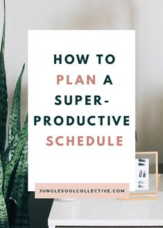 How to Plan a Super-Productive Schedule – Jungle Soul Collective Effective Time Management, Time Management Skills, Project Management, Business Planning, Business Tips, Online Business, Productivity Hacks, Increase Productivity, Business Organization
