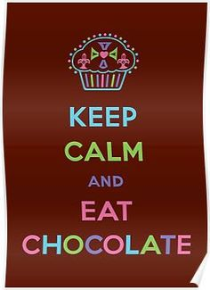 48f75f092 Keep Calm and Eat Chocolate Posters I Love Chocolate, Art Boards, Framed  Prints,