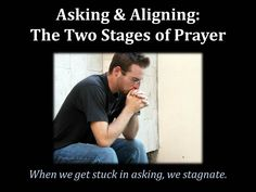 The Church teaches us to stay stuck in asking.  God wants us to move on to alignment.