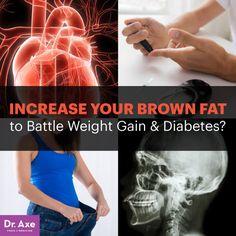 Increase brown fat - Dr. Axe http://www.draxe.com #health #holistic #natural