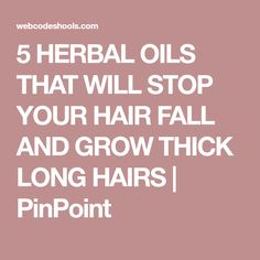 5 HERBAL OILS THAT WILL STOP YOUR HAIR FALL AND GROW THICK LONG HAIRS | PinPoint