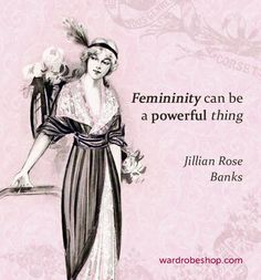 Femininity can be a powerful thing | Jillian Rose Banks | #quotes