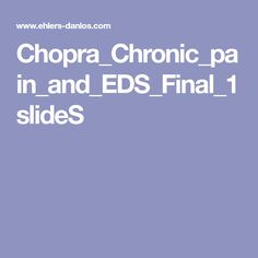 Chopra_Chronic_pain_and_EDS_Final_1slideS Ehlers Danlos Society, Ehlers Danlos Syndrome, Chronic Illness, Chronic Pain, Hypermobility, Finals, Vascular Ehlers Danlos Syndrome, Final Exams