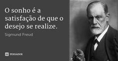 O sonho é a satisfação de que o desejo se realize. — Sigmund Freud