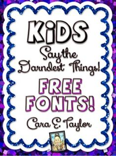 FREE!!  Here's a wonderful preview Font Freebie for you from my collection, Kids Say the Darndest Things! These are five fonts, one from each of my five volumes thus far. They are titled funny things we say and hear at school:   Ooo, UR in Trouble I Can't Find It One, Two, Three Mrs. Fun Cutie, Patootie