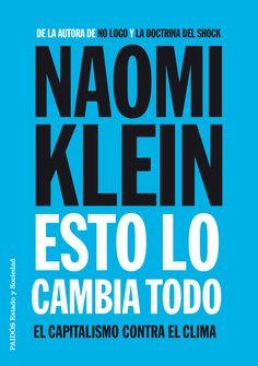 Esto lo cambia todo : el capitalismo contra el clima / Naomi Klein ;  traducción de Albino Santos Mosquera. Barcelona : Paidós, 2015.