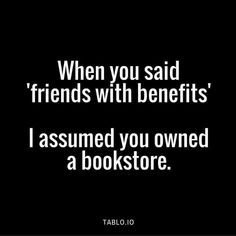 When you said 'friends with benefits' I assumed you owned a bookstore. I Love Books, Good Books, Books To Read, Big Books, Motivacional Quotes, Book Quotes, Quotable Quotes, Life Quotes, Reading Quotes