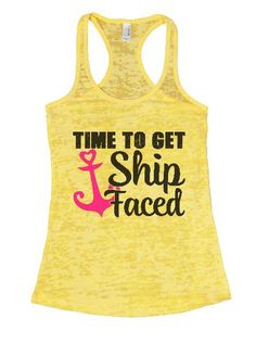 Time To Get Ship Faced Burnout Tank Top By BurnoutTankTops.com - 1304
