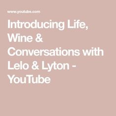 Introducing Life, Wine & Conversations with Lelo & Lyton - YouTube