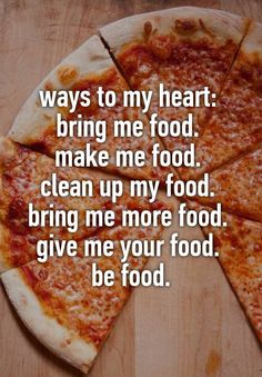 """Someone posted a whisper, which reads """"ways to my heart: bring me food. make me food. clean up my food. bring me more food. give me your food. be food. Give It To Me, Bring It On, Let It Be, Food Hub, Whisper Confessions, Whisper App, Food Quotes, Funny Quotes, A Guy Who"""