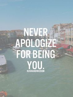 """Never apologize for being you."" #quoteoftheday"