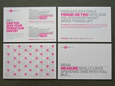 Measure Promo Cards  These cheeky promotional cards, designed by the folks over at Measure, are a great example of how fluorescent and metallic inks appear when printed on white paper.  http://www.designmeasure.com/project/view/collateral/measure-referral-card