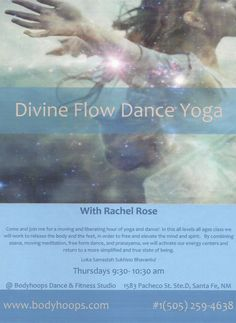 Santa Fe, NM Come join Rachel Rose for a moving and liberating hour of yoga and dance in this all levels all ages class where we'll work to release the body and the feet in order to free and elevate mind and s… Click flyer for more >>