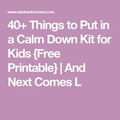 40+ Things to Put in a Calm Down Kit for Kids {Free Printable} | And Next Comes L