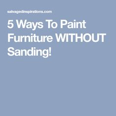 5 Ways To Paint Furniture WITHOUT Sanding!