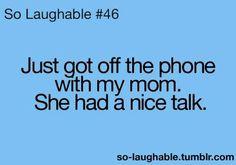 Love ya mom lol just sayin :-)