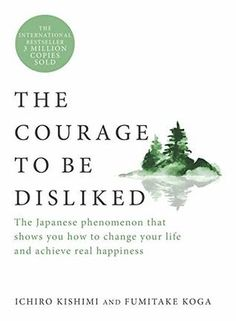 The Courage to Be Disliked: The Japanese Phenomenon That Shows You How to Change Your Life and Achieve Real Happiness by Ichiro Kishimi Best Books To Read, Books To Buy, I Love Books, Good Books, Book Suggestions, Book Recommendations, Reading Lists, Book Lists, Historischer Roman