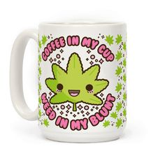 """Wake and bake with this pro-weed pro-coffee mug. This cute coffee mug features an illustration of a kawaii pot leaf and the phrase """"Coffee in my Cup Weed in my Blood."""" Perfect for pot smoking coffee lovers."""