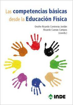 Las Competencias básicas desde la educación física / coordinadores, Onofre Ricardo Contreras Jordán, Ricardo Cuevas Campos