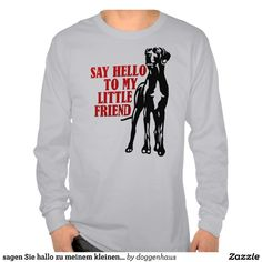 For Samantha -Say hello to my little friend, it's just a Great Dane. Shirts with funny Great Dane statements for Great Dane fans Great Dane Funny, Great Dane Dogs, Hello To Myself, Tee Shirts, Tees, Dog Shirt, Say Hello, Snuggles, Puppy Love