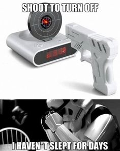 "[Star Wars] ""Sleep deprived Storm Trooper can't turn his alarm clock off."""