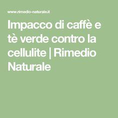 Impacco di caffè e tè verde contro la cellulite | Rimedio Naturale