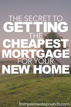 The secret to getting the cheapest mortgage on your new home....read more here: https://www.frompenniestopounds.com/secret-getting-cheapest-mortgage-new-home/