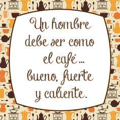 Un hombre debe ser como el café
