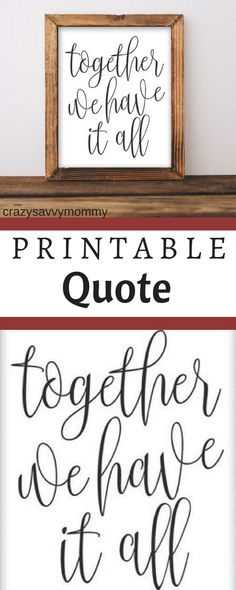 """ONLY $4.50! PRINTABLE Quote. """"Together we have it all"""" 8x10 inch printable art. Wall art makes a home feel homey! Reasonably priced wall art makes the wallet happy! Great for the living room, family room, dining room, or even kitchen! Click the link to get it NOW at Etsy.com! #livingroomideas #livingroomdecor #kitchenideas #kitchendecor #roomideas #roomdecor #ad"""