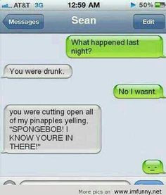 Lol drunk and looking for spongebob so funny!