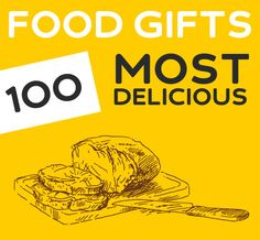 100 Most Delicious Food Gifts. Yum!
