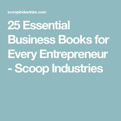 25 Essential Business Books for Every Entrepreneur - Scoop Industries