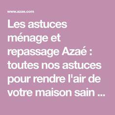 Les astuces ménage et repassage Azaé : toutes nos astuces pour rendre l'air de votre maison sain : à vous la vie facile !