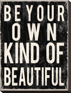 Be Your Own Kind of Beautiful ~Wise Words Of Wisdom, Inspiration & Motivation Now Quotes, Great Quotes, Words Quotes, Wise Words, Quotes To Live By, Life Quotes, Inspirational Quotes, Sayings, Motivational