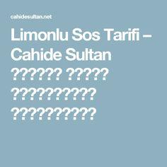 Limonlu Sos Tarifi – Cahide Sultan بِسْمِ اللهِ الرَّحْمنِ الرَّحِيمِ
