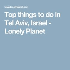 Top things to do in Tel Aviv, Israel - Lonely Planet