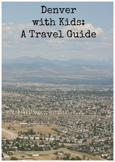 Denver with Kids: A Travel Guide - Two Kids and a Map
