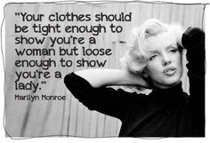Wow, this coming from Marilyn Munroe? Odd since she is viewed as a sex symbol for her revealing clothes but I agree.