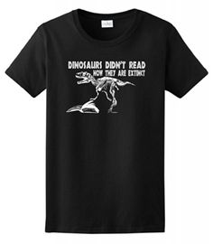 Dinosaurs Didn't Read Now They Are Extinct Ladies T-Shirt Small Black ThisWear http://www.amazon.com/dp/B00KSH6IRE/ref=cm_sw_r_pi_dp_iF6Lub0S5R94A
