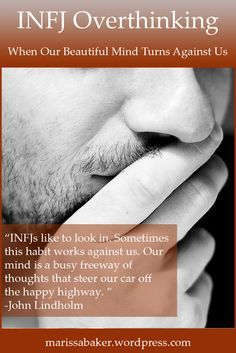 This is a guest post by John Lindholm, a writer for the Introvert Spring INFJ forum. INFJs like to look in. Sometimes this habit works against us. Our mind is a busy freeway of thoughts that steer ...