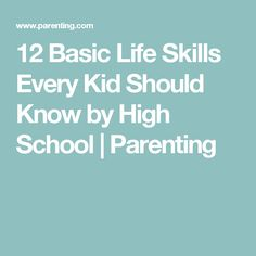 12 Basic Life Skills Every Kid Should Know by High School | Parenting