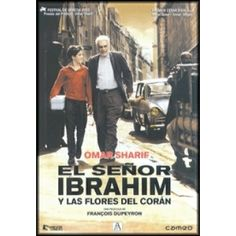 El señor Ibrahim y las flores del Corán (2003). Francia. Dir: François Dupeyron. SIGNATURA: DVD-F-120. Adaptación da novela homónima de Eric -Emmanuel Schmitt. http://kmelot.biblioteca.udc.es/record=b1390300~S1*gag