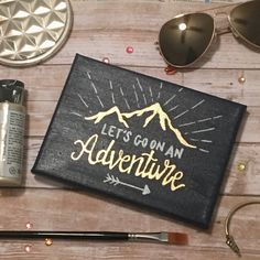 """""""Lets go on an adventure"""" Hand painted 5x7 canvas. Messages from Melissa"""