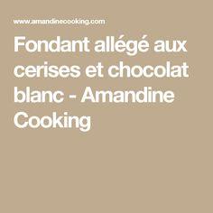 Fondant allégé aux cerises et chocolat blanc - Amandine Cooking