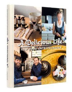 A Delicious Life: New Food Entrepreneurs: Marie Le Fort, S. Ehmann, R. Klanten: 9783899554670: Amazon.com: Books