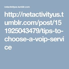 http://netactivityus.tumblr.com/post/151925043479/tips-to-choose-a-voip-service