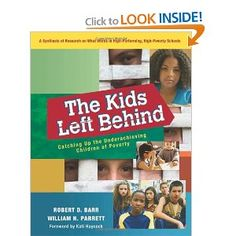 The Kids Left Behind: Catching Up the Underachieving Children of Poverty: Robert D. Barr, William H. Parrett: 9781935542353: Amazon.com: Books | 	Poor Children -- Education;   Problem Children -- Education;   Problem Youth -- Education;   Minorities -- Education;   School Improvement Programs;   Community and School | 371.826 Bar