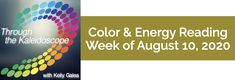 Weekly Color & Energy Reading for August 10, 2020 - Through the Kaleidoscope with Kelly Galea